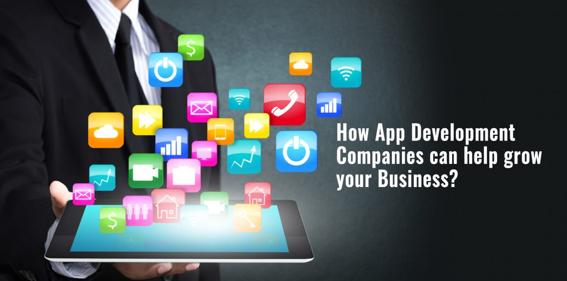 How App Development Companies can help grow your Business